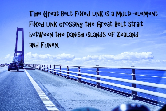The Great Belt Fixed link links between the islands of Zealand and Funen. It costs $36 USD