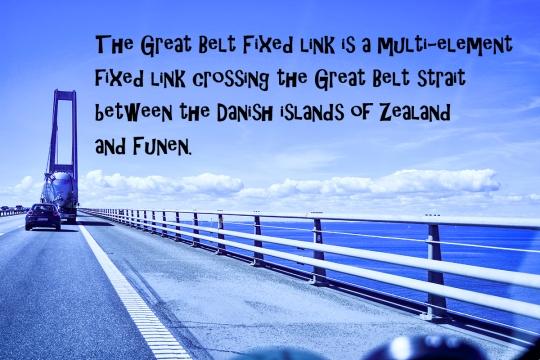 The Great Belt Fixed link links between the islands of Zealand and Funen. It costs $36 USD